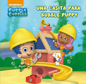 UNA CASITA PARA BUBBLE PUPPY (BUBBLE GUPPIES 1)