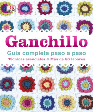 GANCHILLO. GUÍA COMPLETA PASO A PASO