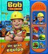BOB THE BUILDER. UN GRAN EQUIPO. 7 SONIDOS