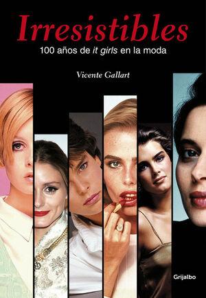 IRRESISTIBLES. 100 AÑOS DE IT GIRLS EN LA MODA