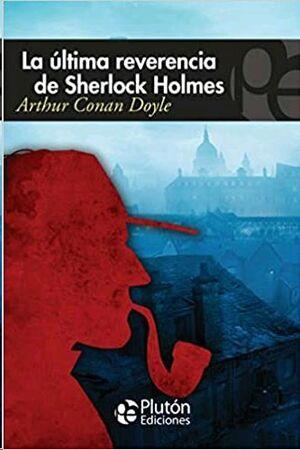 LA ULTIMA REVERENCIA DE SHERLOCK HOLMES