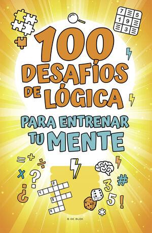 100 DESAFÍOS DE LÓGICA PARA ENTRENAR TU MENTE
