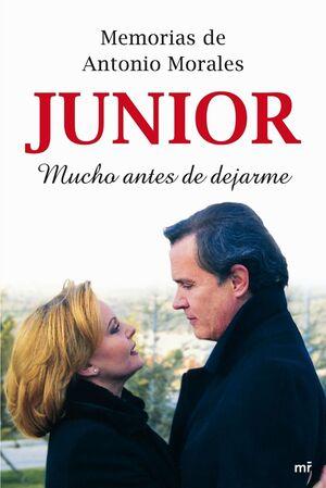 MEMORIAS DE ANTONIO MORALES «JUNIOR». MUCHO ANTES DE DEJARME