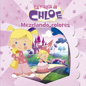 MEZCLANDO COLORES (UN CUENTO DE LA MAGIA DE CHLOE 1)