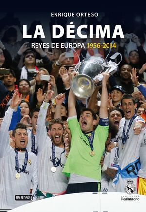 REAL MADRID. LA DÉCIMA (REYES DE EUROPA 1956-2014)