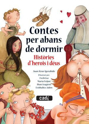 CONTES PER ABANS DE DORMIR. HISTÒRIES D'HEROIS I DÉUS