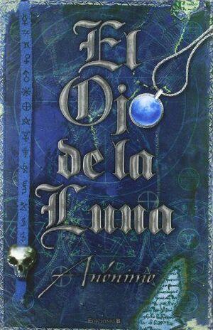 EL OJO DE LA LUNA (SERIE EL LIBRO SIN NOMBRE 2)