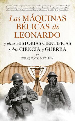 LAS MÁQUINAS BÉLICAS DE LEONARDO Y OTRAS HISTORIAS CIENTÍFICAS SOBRE CIENCIA Y G