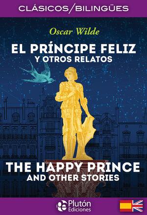 EL PRÍNCIPE FELIZ Y OTROS RELATOS / THE HAPPY PRINCE AND OTHER STORIES