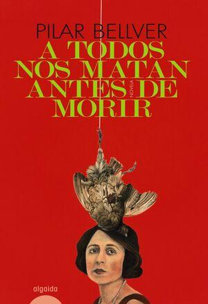 A TODOS NOS MATAN ANTES DE MORIR
